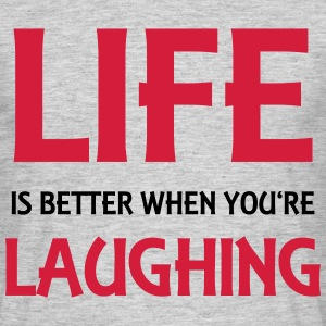Life is better when you're laughing T-skjorter - T-skjorte for menn