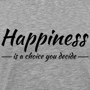 Happiness is a choice you decide T-Shirts - Men's Premium T-Shirt