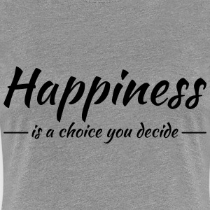 Happiness is a choice you decide T-Shirts - Women's Premium T-Shirt