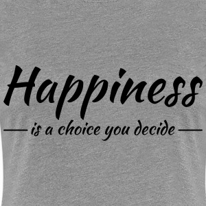 Happiness is a choice you decide Tee shirts - T-shirt Premium Femme