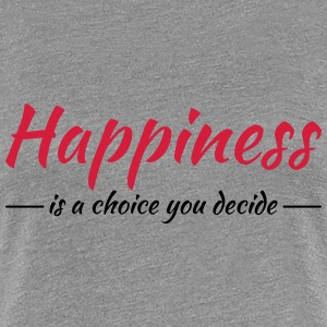 Happiness is a choice you decide T-Shirts - Frauen Premium T-Shirt