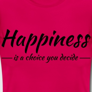 Happiness is a choice you decide T-Shirts - Frauen T-Shirt