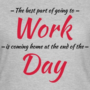 The best part of going to work T-Shirts - Women's T-Shirt