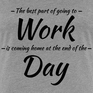 The best part of going to work T-Shirts - Women's Premium T-Shirt
