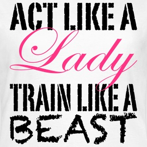 Act like a Lady train like a Beast - T-shirt dam