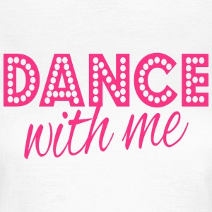 dance with me T-Shirts - Women's T-Shirt