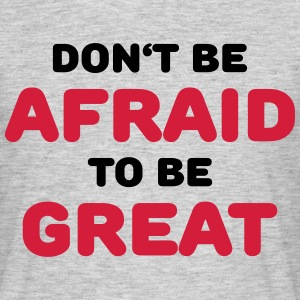 Don't be afraid to be great T-shirts - Mannen T-shirt