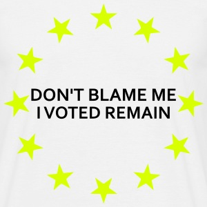 Don't Blame me, I voted remain - Living EU Flag T-Shirts - Men's T-Shirt