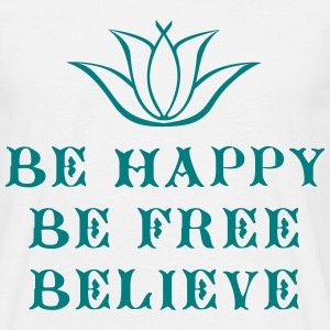 Be happy Be free Believe Tee shirts - T-shirt Homme