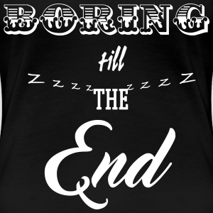 Boring till the End T-shirts - Dame premium T-shirt