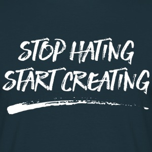 Stop Hating - Start Creating T-Shirts - Männer T-Shirt
