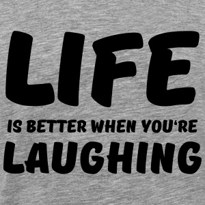 Life is better when you're laughing T-shirts - Herre premium T-shirt