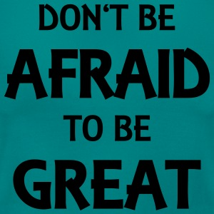 Don't be afraid to be great T-shirts - T-shirt dam