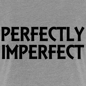 Perfectly imperfect Tee shirts - T-shirt Premium Femme