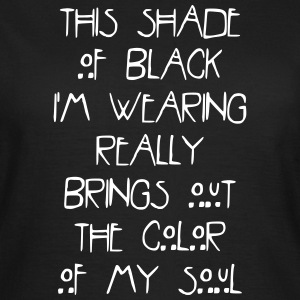 This shade of black im wearing really brings out T-Shirts - Women's T-Shirt
