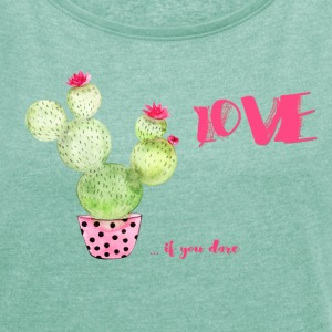 Love if you dare - Frauen T-Shirt mit gerollten Ärmeln