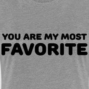 You are my most favorite T-Shirts - Frauen Premium T-Shirt