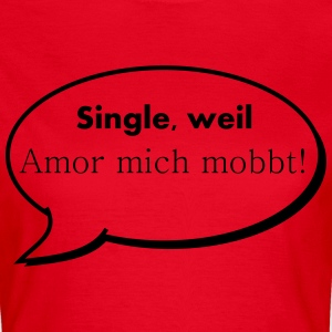 Single, weil - Frauen T-Shirt