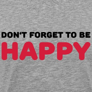 Don't forget to be happy T-Shirts - Men's Premium T-Shirt