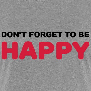 Don't forget to be happy T-Shirts - Women's Premium T-Shirt