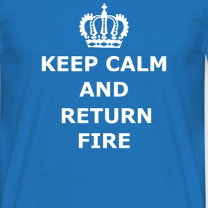 Keep Calm & Return Fire - Men's T-Shirt