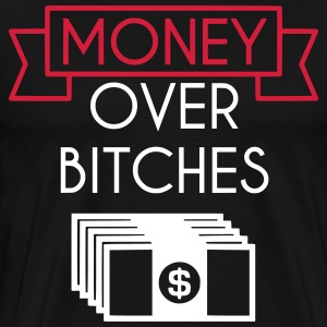 Money over bitches T-Shirts - Männer Premium T-Shirt