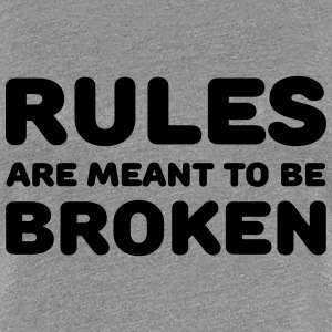 Rules are meant to be broken Magliette - Maglietta Premium da donna