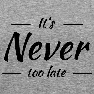 It's never too late T-skjorter - Premium T-skjorte for menn