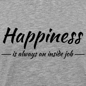 Happiness is always an inside job Tee shirts - T-shirt Premium Homme