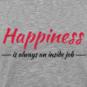 Happiness is always an inside job T-Shirts - Männer Premium T-Shirt