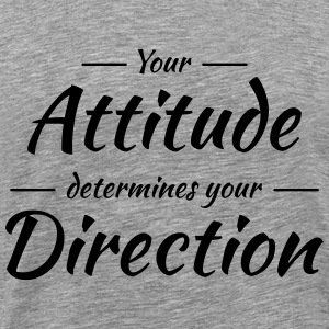 Your attitude determines your direction Tee shirts - T-shirt Premium Homme