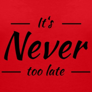 It's never too late T-shirts - Vrouwen T-shirt met V-hals