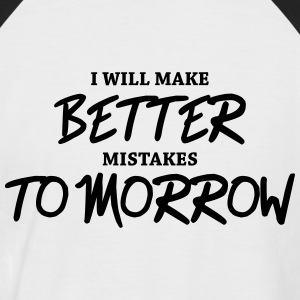 I will make better mistakes tomorrow Tee shirts - T-shirt baseball manches courtes Homme