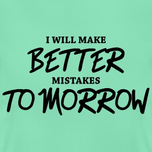 I will make better mistakes tomorrow T-Shirts - Frauen T-Shirt
