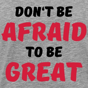 Don't be afraid to be great T-Shirts - Men's Premium T-Shirt