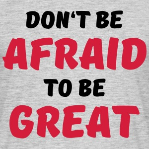 Don't be afraid to be great T-Shirts - Men's T-Shirt