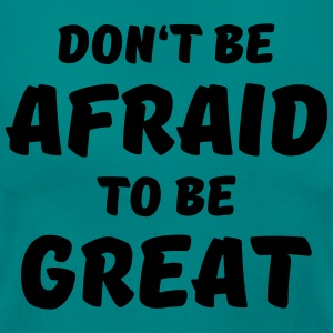 Don't be afraid to be great T-Shirts - Women's T-Shirt