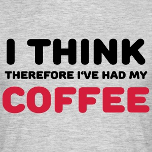 I think therefore I've had my coffee T-Shirts - Men's T-Shirt