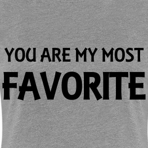 You are my most favorite T-skjorter - Premium T-skjorte for kvinner