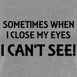 Sometimes when I close my eyes... Tee shirts - T-shirt Premium Femme