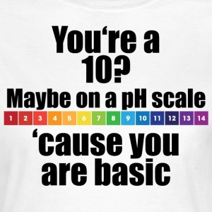 Chemistry Joke pH-Skala - Frauen T-Shirt