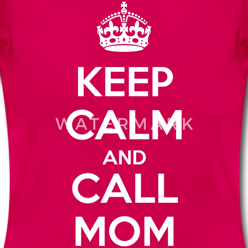 Keep Calm and Call Mom - T-shirt Femme