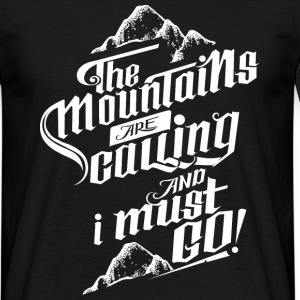 The Mountains Are Calling And I Must Go! T-Shirts - Männer T-Shirt