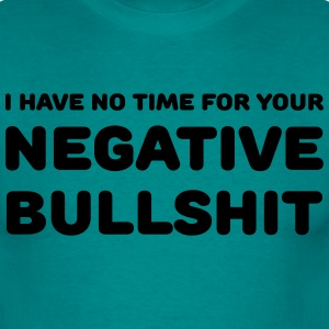 I have no time for your negative bullshit Tee shirts - T-shirt Homme