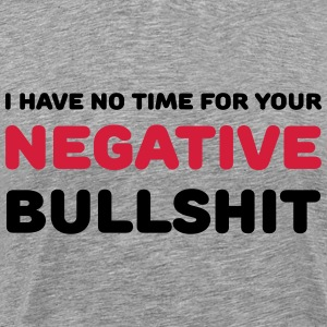 I have no time for your negative bullshit Tee shirts - T-shirt Premium Homme