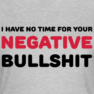 I have no time for your negative bullshit T-shirts - Dame-T-shirt