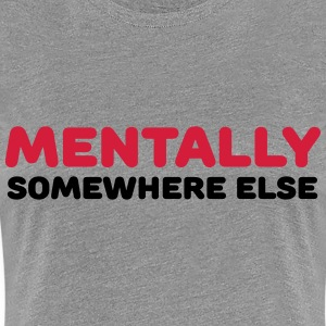 Mentally somewhere else T-shirts - Premium-T-shirt dam