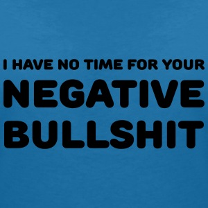 I have no time for your negative bullshit T-Shirts - Frauen T-Shirt mit V-Ausschnitt