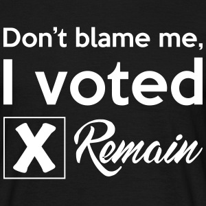 Don't blame me, I voted Remain T-Shirts - Men's T-Shirt