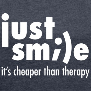 Just Smile - It's Cheaper Than Therapy T-Shirts - Women's T-shirt with rolled up sleeves